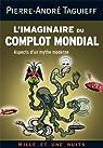 L'imaginaire du complot mondial : Aspects d'un mythe moderne par Taguieff