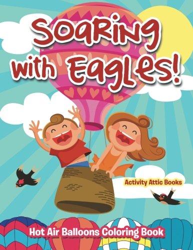 Soaring Hot Air Balloon - Soaring with Eagles! Hot Air Balloons Coloring Book