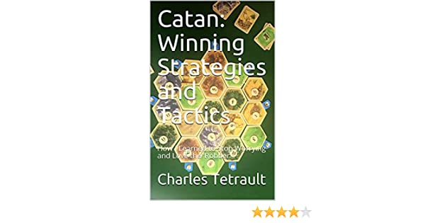 Catan: Winning Strategies and Tactics: How I Learned to Stop Worrying and Love the Robber (English Edition) eBook: Tetrault, Charles, Tetrault, Robert: Amazon.es: Tienda Kindle