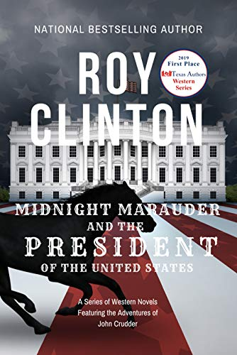 Midnight Marauder and the President of the United States: A Series of Western Novels Featuring the Adventures of John Crudder by [Clinton, Roy]