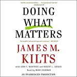 Doing What Matters: How to Get Results That Make a Difference | James M. Kilts,Robert L. Lorber