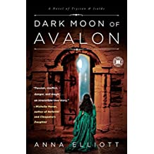 Dark Moon of Avalon: A Novel of Trystan & Isolde (Twilight of Avalon Trilogy Book 2)
