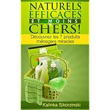 """""""Naturels, Efficaces et Moins Chers !"""" Découvrez les 7 produits ménagers miracles ! (French Edition)"""