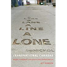 Transnational Canadas: Anglo-Canadian Literature and Globalization (TransCanada)