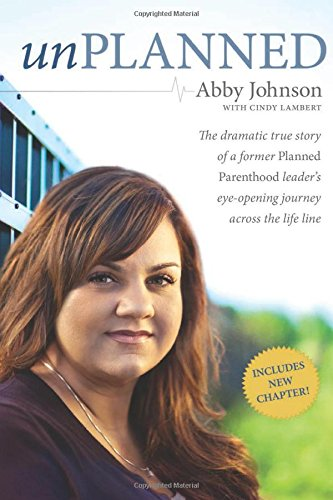 Unplanned: The Dramatic True Story of a Former Planned Parenthood Leader's Eye-Opening Journey across the Life (Anti Abortion Pro Life)