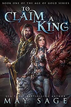 To Claim a King (Age of Gold Book 1) by [Sage, May]