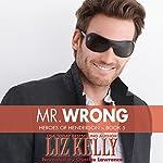Mr. Wrong: Heroes of Henderson, Book 5 (Volume 9)   Liz Kelly
