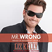 Mr. Wrong: Heroes of Henderson, Book 5 (Volume 9) | Liz Kelly