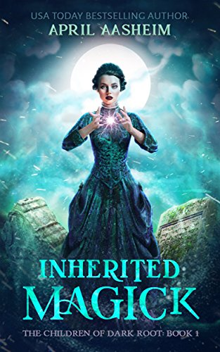 Inherited Magick: The Children of Dark Root: Book One by [Aasheim, April]