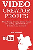 VIDEO CREATOR PROFITS: Make Money Creating Simple Videos and Selling Affiliate Products & Online Advertisements (2 in 1 bundle)