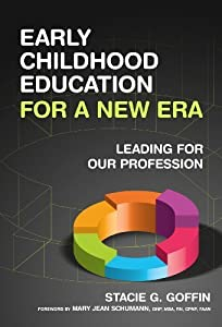 Early Childhood Education for a New Era: Leading for Our Profession by Stacie G. Goffin (September 22, 2013) Hardcover