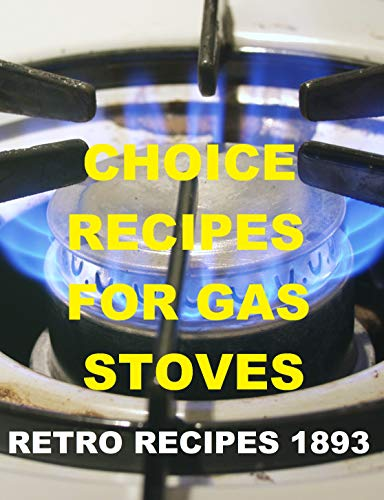 COOKING ON GAS STOVES: RETRO RECIPES 1893 by D C Robinson