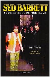 Syd Barrett : Le génie perdu de Pink Floyd par Tim Willis