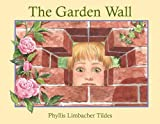 The Garden Wall, Phyllis Limbacher Tildes, 1570914672