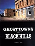Ghost Towns and Other Historical Sites of the Black Hills, Bruce A. Raisch, 1578643511