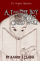 A.J. & The Boy Who Cried Wolf by Ranee` S. Clark (2012-08-25)