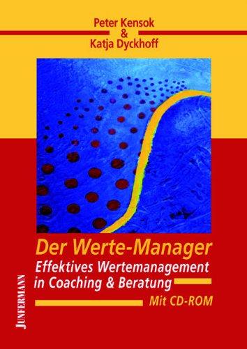 Der Werte-Manager: Effektives Wertemanagement in Coaching  & Beratung. Mit CD-ROM
