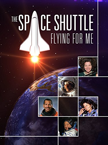 The Space Shuttle: Flying for Me ()