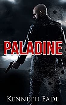 Political Thriller: PALADINE, an American Assassin: a terrorism, vigilante justice and assassination suspense thriller (Paladine Political Thriller Series Book 1) by [Eade, Kenneth]