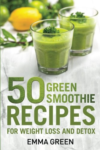 Read Online 50 Top Green Smoothie Recipes: For Weight Loss and Detox (Emma Greens weight loss books) (Volume 7) pdf
