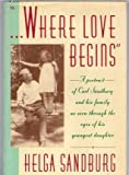 img - for Where Love Begins by Helga Sandburg (1989-06-30) book / textbook / text book