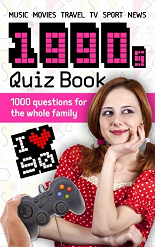1990s Quiz Book: 1000 questions for the whole family - music, movies, travel, TV, sport, news (The Of Movies 90s)