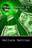 The Science of Getting Rich, Wallace Wattles, 1477659935