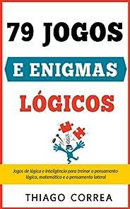 Treinamento cerebral: 79 jogos e enigmas lógicos com respostas: Jogos de lógica e inteligência para treinar o
