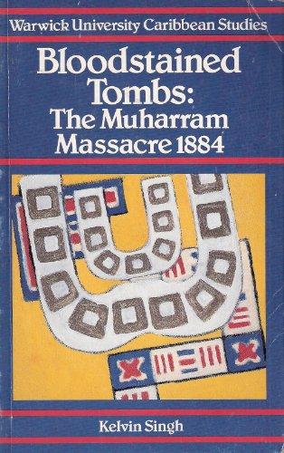 The Bloodstained Tombs: Muharram Massacre, 1884 (Warwick University Caribbean Studies)