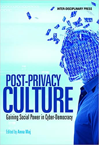 Post-Privacy Culture: Gaining Social Power in Cyber-Democracy