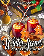 Winter Scenes Coloring Book: An Adult Coloring Book Featuring Cozy Interiors, Cute Animals and Fun Winter Scenes for Stress Relief and Relaxation