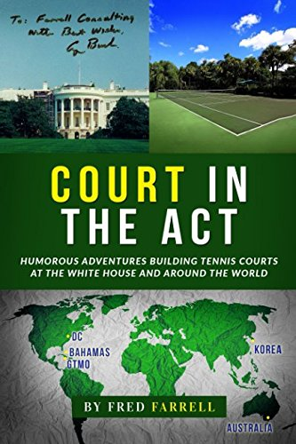 Court in the Act: Humorous Adventures Building Tennis Courts at the White House And Around the World