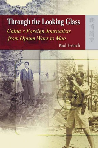 Through the Looking Glass: China's Foreign Journalists from Opium Wars to ()