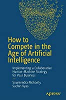 How to Compete in the Age of Artificial Intelligence Front Cover