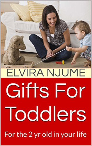 Gifts For Toddlers: For the 2 yr old in your life (Gift for Toddlers Book (Elvira Birthday)
