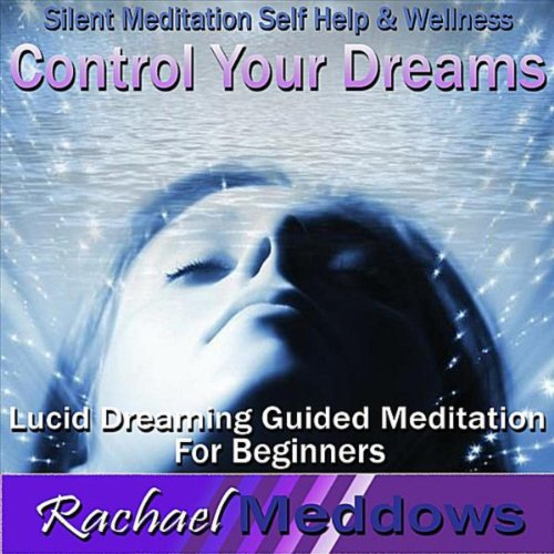 - Control Your Dreams: Lucid Dreaming Guided Meditation for Beginners, Silent Meditation, Self Help & Wellness