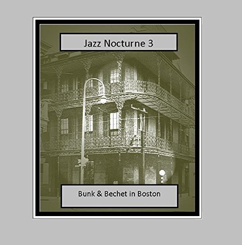 Jazz Nocturne 3: Bunk & Bechet In Boston