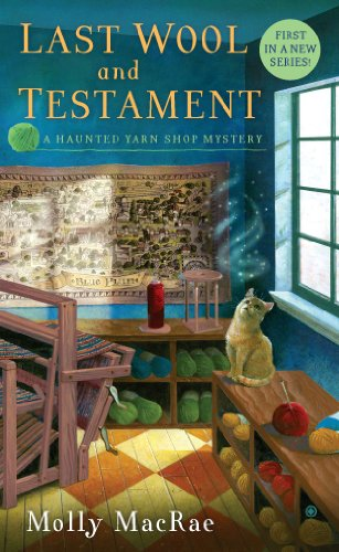 Last Wool and Testament: A Haunted Yarn Shop Mystery (People Shop)