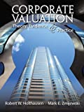 Corporate Valuation : Theory, Evidence and Practice, Holthausen, Robert and Zmijewski, Mark, 1618530364