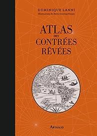 Atlas des contrées rêvées par Dominique Lanni