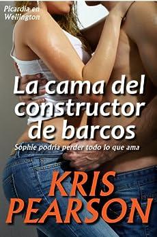 La cama del constructor de barcos (Picardia en Wellington nº 1) (Spanish Edition) by [Pearson, Kris]