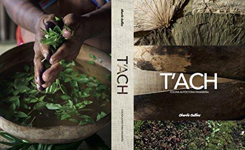 T'ACH Cocina Autóctona Panameña (Spanish Edition) by Charlie Collins