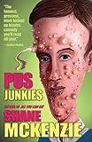 Pus Junkies, Shane McKenzie, 1621051366