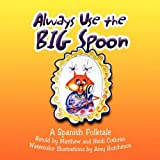 Always Use the BIG Spoon, Matthew & Heidi Cothran, 1441525599