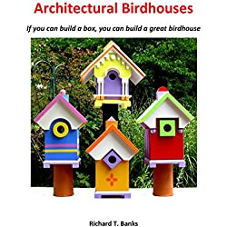 Architectural Birdhouses:: If You Can Build a Box, You Can Build a Great Birdhouse