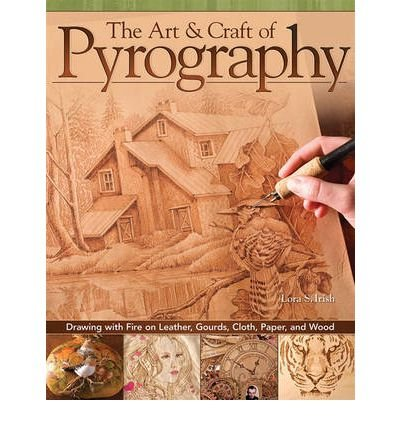 Download [ The Art & Craft of Pyrography: Drawing with Fire on Leather, Gourds, Cloth, Paper, and Wood - IPS [ THE ART & CRAFT OF PYROGRAPHY: DRAWING WITH FIRE ON LEATHER, GOURDS, CLOTH, PAPER, AND WOOD - IPS ] By Irish, Lora S ( Author )Jul-01-2012 Paperback pdf epub
