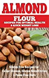 Almond: Almond Flour Recipes for Optimal Health & Quick Weight Loss: Gluten Free Recipes for Celiac Disease, Gluten Sensitivities & Paleo Free Diets (gluten ... free, wheat belly, gluten free cookbook) by Emma Rose