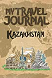 My Travel Journal Kazakhstan: 6x9 Travel Notebook or Diary with prompts, Checklists and Bucketlists perfect gift for your Trip to Kazakhstan   for every Traveler