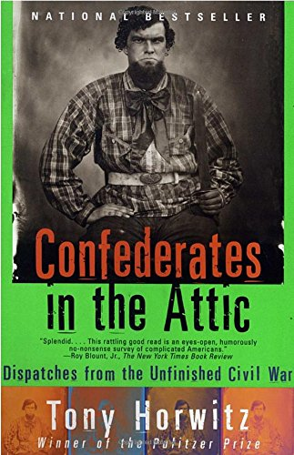 : Confederates in the Attic: Dispatches from the Unfinished Civil War