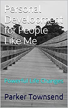 Personal Development for People Like Me: Powerful Life Changes by [Townsend, Parker]